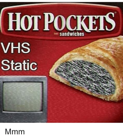 Hot Pocket Memes - hot pockets sandwiches vhs static mmm hot pockets meme on sizzle