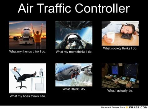 Atc Memes - air traffic controller what people think i do what i really do perception vs fact