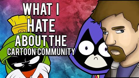What I Hate About The Cartoon Community