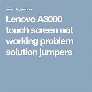 Lenovo A3000 Touch Screen Not Working Problem Solution