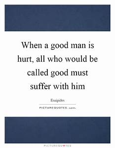 When a good man... Guy Hurt Quotes
