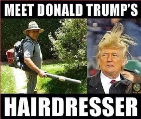 Funny Hairdresser Memes - meet donald trump s hairdresser and i like donald trump but this is funny funny