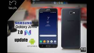 Samsung J5 Prime Android 7 0 Nougat Update