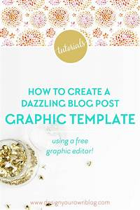 tutorial how to create a dazzling blog post graphic With how to create your own blog template