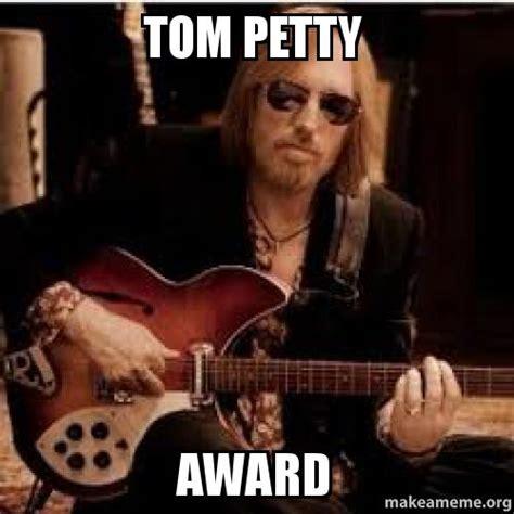 Petty Memes - tom petty award make a meme