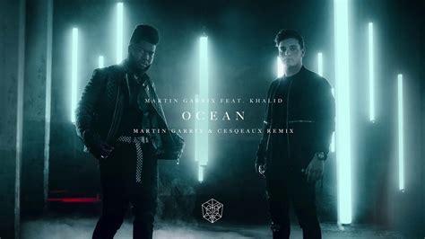 Macklemore & patrick stump of fall out boy). Martin Garrix feat. Khalid - Ocean (Martin Garrix ...