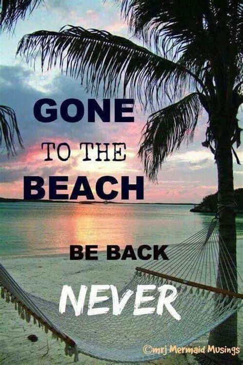 Gone To The Beach Be Back Never Meme  Beach Pinterest