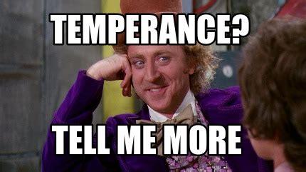 Tell Me More Meme Generator - meme creator temperance tell me more meme generator at memecreator org
