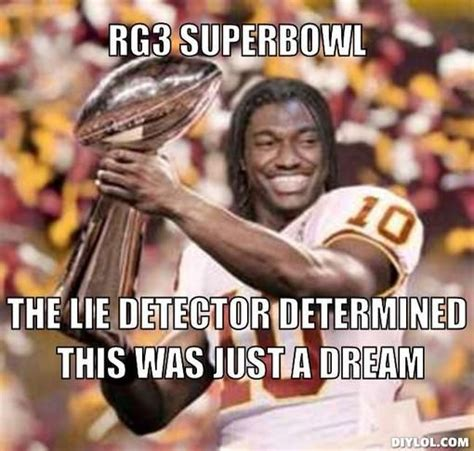 Rg3 Meme - anti redskins memes rg3 superbowl the lie detector determined this was just a dream they