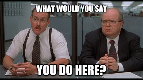 Office Space Meme by Office Space Meme Search Things That Make My