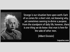 Strange is our situation here upon earth Each of us comes