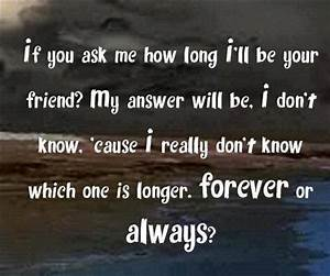 If you ask me how long i'll be your friend ? My answer ...