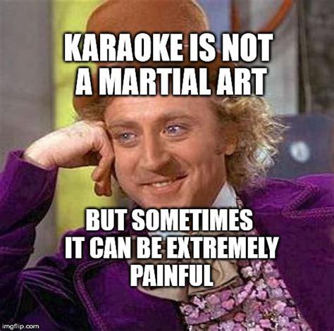 Karaoke Memes - creepy condescending wonka meme imgflip