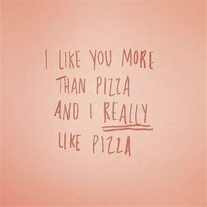 i like you more than pizza...and i REALLY like pizza # ...