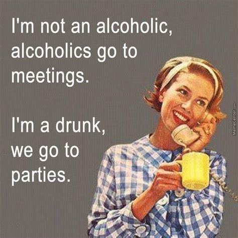 Alcholic Meme - i m not an alcoholic by likeaboss meme center
