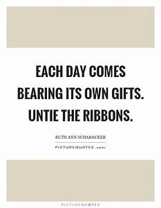 Each day comes ... Ribbon Quotes