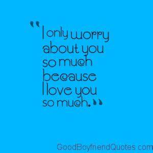 I Worry Because... Worried Boyfriend Quotes