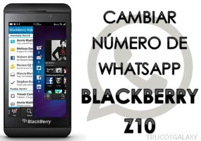 c 243 mo cambiar el n 250 mero de whatsapp en blackberry z10 trucos galaxy