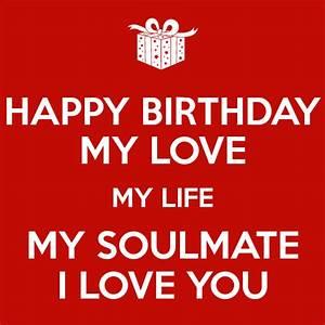 HAPPY BIRTHDAY MY LOVE MY LIFE MY SOULMATE I LOVE YOU ...