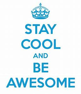 STAY COOL AND BE AWESOME Poster | LAURAA | Keep Calm-o-Matic