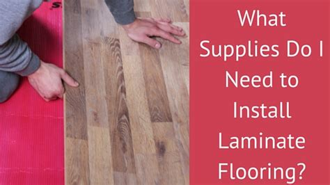 What Supplies Do I Need To Install Laminate Flooring?