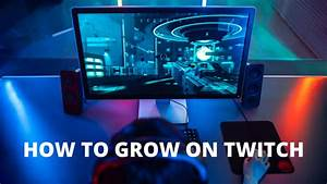 How To Grow On Twitch