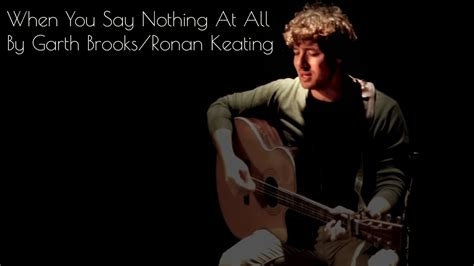 When You Say Nothing At All By Garth Brooks/ronan Keating
