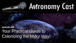 Ep  455  Your Practical Guide To Colonizing The Milky Way
