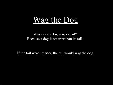 Tail Wags the Dog Quote