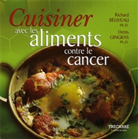 cuisiner avec les aliments contre le cancer pdf livre cuisiner avec les aliments contre le cancer trécarré