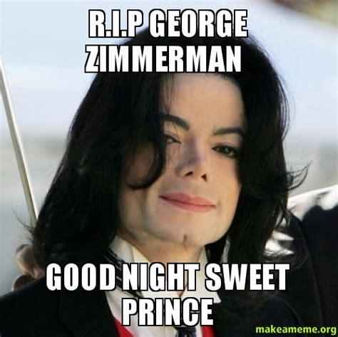 George Zimmerman Meme - r i p george zimmerman good night sweet prince make a meme