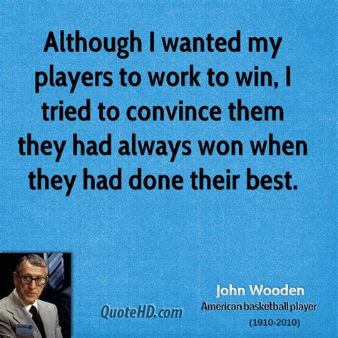 Inspirational Quotes From John Wooden Quotesgram. Mom Recovery Quotes. Knitting Humor Quotes. Love Quotes For Him Before Bed. Quotes About Moving On From Depression. Love Quotes For Him Bob Marley. Deep Quotes Letting Go. Country Wannabe Quotes. Hurt Quotes Her