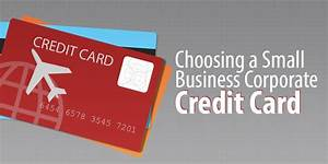 choosing a small business corporate credit card for your With corporate business credit cards