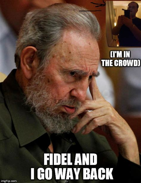 Fidel Castro Memes - fidel and i imgflip