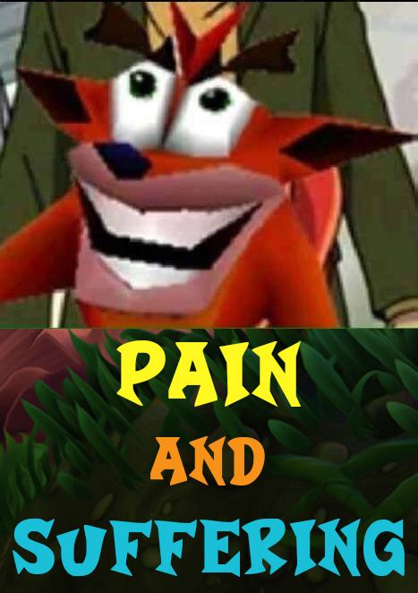Crash Meme - pain and suffering crash bandicoot know your meme
