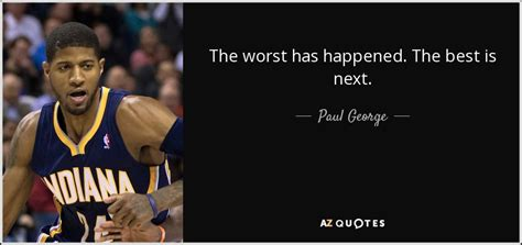 paul george quote  worst  happened