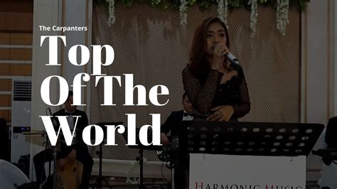 They have mesmerized the world with their innovative songs and during the 14 years of career, the carpenters became the best selling music artists of the time. The Carpenters - Top Of The World (Cover) by Harmonic Music - YouTube