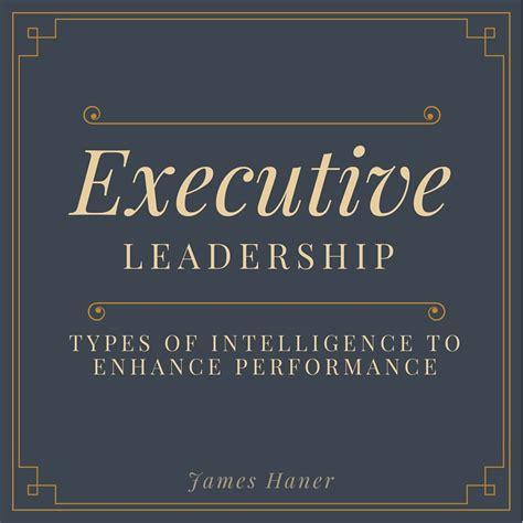 executive leadership types  intelligence  enhance
