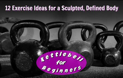 kettlebell exercises beginners exercise workout body overfiftyandfit sculpted defined workouts ab sculpting