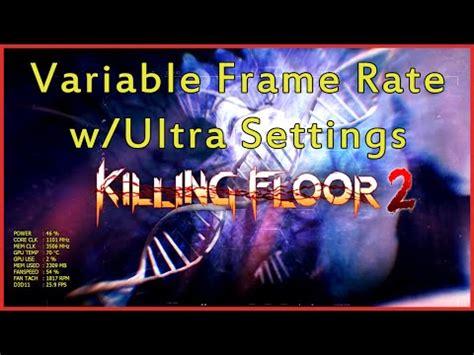 killing floor 2 variable frame rate guide killing floor 2 unlock fps to 120hz 144hz fps doovi