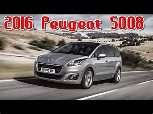 Peugeot 5008 2016 : 2016 peugeot 5008 redesign interior and exterior youtube ~ Medecine-chirurgie-esthetiques.com Avis de Voitures
