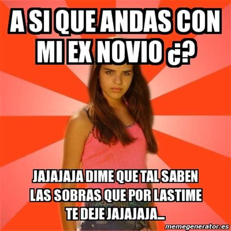 Memes De Ex - meme jealous girl a si que andas con mi ex novio 191 jajajaja dime que tal saben las sobras que