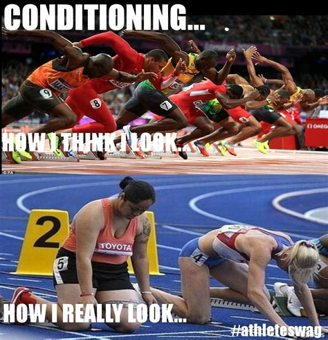 Track And Field Memes - conditioning how i think i look vs how i really look athleteswagproblems