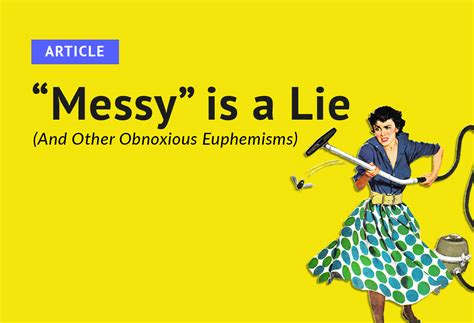 """""""messy"""" Is A Lie (and Other Obnoxious Euphemisms"""