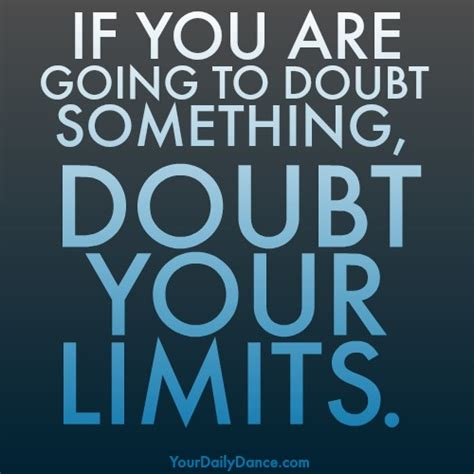 If You Are Going To Doubt Something, Doubt Your Limits  Your Daily Dance