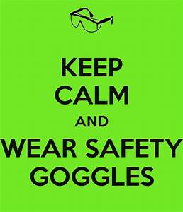KEEP CALM AND WEAR SAFETY GOGGLES Poster | missb | Keep ...