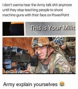 I Don't Wanna Hear the Army Talk Shit Anymore Until They ...