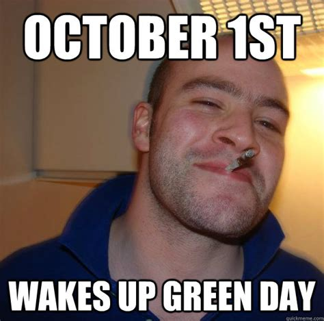 October Memes - october 1st wakes up green day misc quickmeme