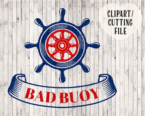Bad Buoy Svg Ships Wheel Svg Nautical Svg Boat Svg Cutting