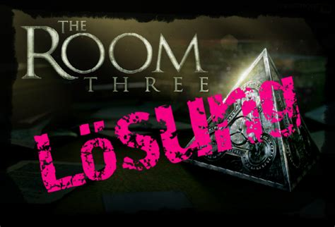 The Room Lösung by The Room 3 L 246 Sung Alle Level Mit Walkthrough